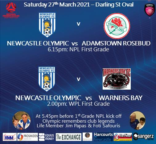 All Fixtures Tomorrow will go ahead as Scheduled   The inaugural NPL – WPL double header  This Saturday, Newcastle Olympic will host a Special Old Boys Day to commemorate and remember two Club Legends that have passed away recently at our first home game of the season.